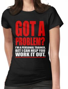 GOT A PROBLEM? Personal Trainer Promotional Humour Womens Fitted T-Shirt
