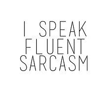 I Speak Fluent Sarcasm Photographic Print