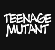 TEENAGE MUTANT by troublemakers