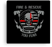 FIRE AND RESCUE I FIGHT WHAT YOU FEAR Canvas Print