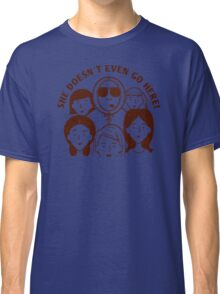 Mean Girls - She Doesn't Even Go Here! Classic T-Shirt