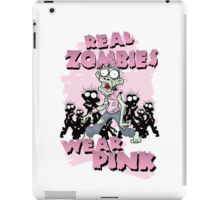 REAL Zombies Wear Pink iPad Case/Skin