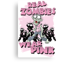 REAL Zombies Wear Pink Canvas Print