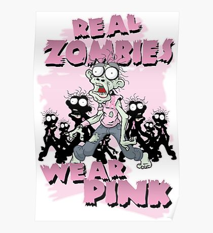 REAL Zombies Wear Pink Poster