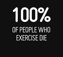 People who Exercise Die Unisex T-Shirt