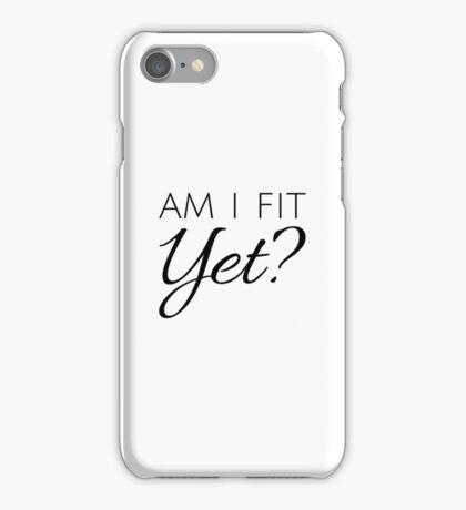 Am I Fit Yet? - Black Text iPhone Case/Skin