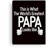 World's Greatest Papa Canvas Print