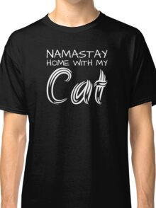 Namastay Home with my Cat - White Text Classic T-Shirt