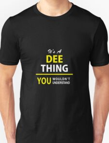 It's A DEE thing, you wouldn't understand !! T-Shirt