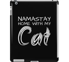 Namastay Home with my Cat - White Text iPad Case/Skin