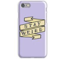 Stay Weird  iPhone Case/Skin