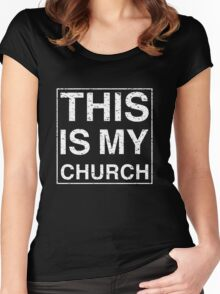 THIS IS MY CHURCH Women's Fitted Scoop T-Shirt