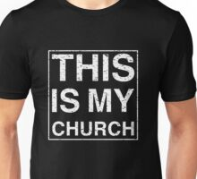 THIS IS MY CHURCH Unisex T-Shirt