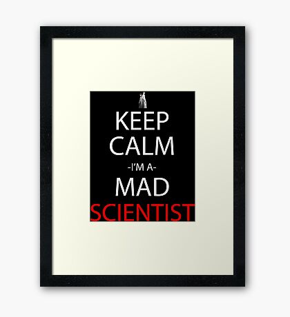Keep Calm I'm A Mad Scientist Anime Manga Shirt Framed Print