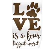 Love is a Four Legged Word Animal Lover Poster