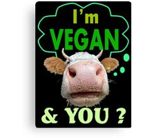 I'm Vegan And You? Canvas Print
