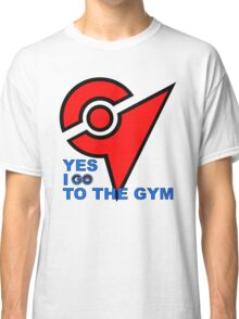 Yes I GO to the gym Classic T-Shirt