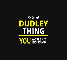 It's A DUDLEY thing, you wouldn't understand !! T-Shirt