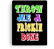 Throw Me A Frickin Bone Canvas Print