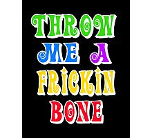 Throw Me A Frickin Bone Photographic Print