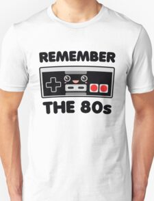 Remember The 80s Unisex T-Shirt