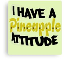 i have a pineapple attitude Canvas Print