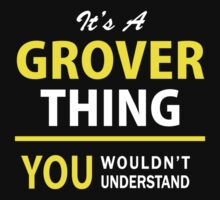 It's A GROVER thing, you wouldn't understand !! by satro