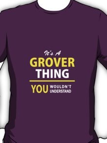 It's A GROVER thing, you wouldn't understand !! T-Shirt