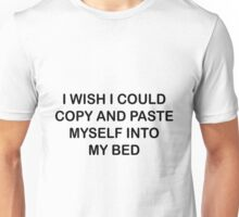 I wish i could copy and paste myself Unisex T-Shirt