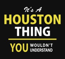 It's A HOUSTON thing, you wouldn't understand !! by satro