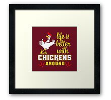 kok life is betters with chicken around Framed Print