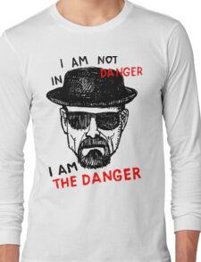 Heisenberg I am the danger Long Sleeve T-Shirt