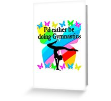 I WOULD RATHER BE DOING GYMNASTICS BUTTERFLY DESIGN Greeting Card