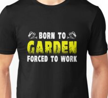 Born To Garden Forced To Work Unisex T-Shirt