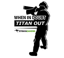 """""""When In Doubt, Titan Out"""" (Light) - StrayaGaming Photographic Print"""