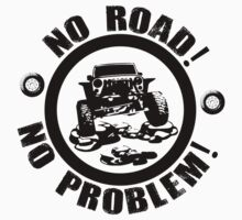 No Road! No Problem! by jeepstyletees