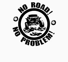 No Road! No Problem! Unisex T-Shirt