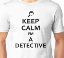 Keep calm I'm a detective Unisex T-Shirt