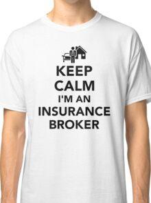Keep calm I'm an insurance broker Classic T-Shirt