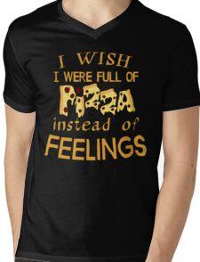 i wish i was full of pizza instead of FEELINGS Mens V-Neck T-Shirt