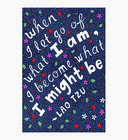 When I Let Go Of What I Am, Lao Tzu Quote, Lettering, Flower And Leaf Doodle, Inspirational Photographic Print