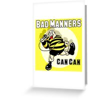 Bad Manners Can Can Greeting Card