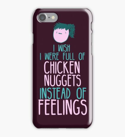 i wish i were full of CHICKEN NUGGETS instead of FEELINGS iPhone Case/Skin