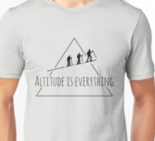 Altitude is everything Unisex T-Shirt