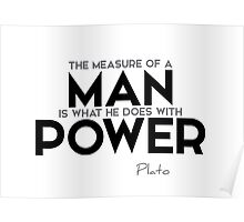 the measure of a man is what he does with power - plato Poster