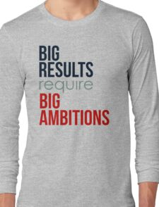 Big Results Require Big Ambitions - Mens Womens Motivational Graphic T shirt Long Sleeve T-Shirt