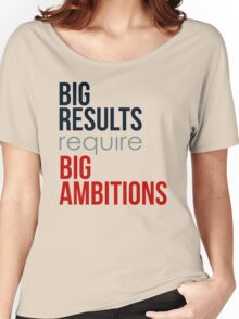 Big Results Require Big Ambitions - Mens Womens Motivational Graphic T shirt Women's Relaxed Fit T-Shirt