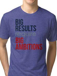 Big Results Require Big Ambitions - Mens Womens Motivational Graphic T shirt Tri-blend T-Shirt