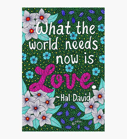 What The World Needs Now Is Love, Hal David Quote, Lettering, Flower Doodle, Inspirational Photographic Print