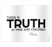 there is truth in wine and children - plato Poster